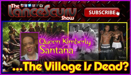 A Wake Up Call: The Village Is Dead? - Queen Kimberly On The LanceScurv Show