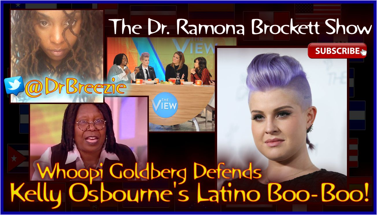 Whoopi Goldberg Defends Kelly Osbourne's Latino Boo-Boo! - The Dr. Ramona Brockett Show