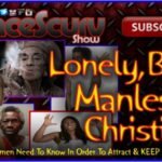 Lonely, Bitter, Manless & Christian? What Church Women Need To Know! – The LanceScurv Show