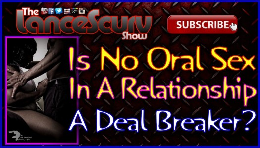 Is No Oral Sex In A Relationship A Deal-Breaker? - The LanceScurv Show