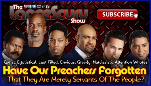 Have Our Preachers Forgotten That They Are Merely Servants Of The People? - The LanceScurv Show