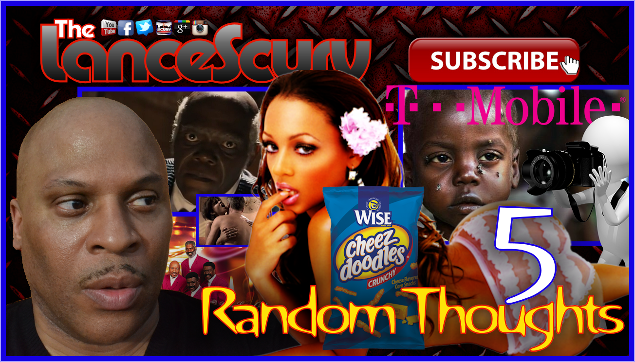 Random Thoughts # 5 - The LanceScurv Show
