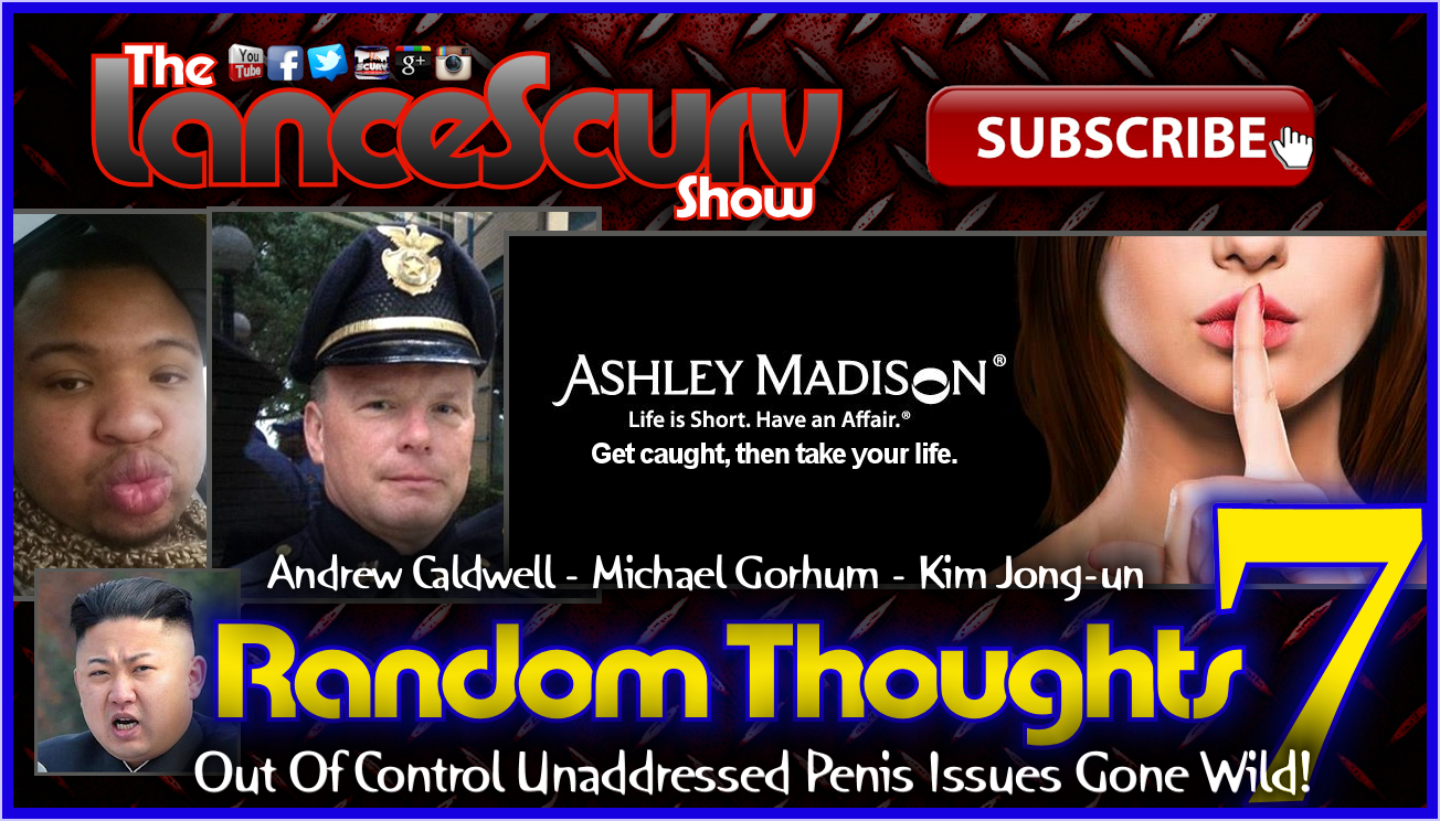 Random Thoughts # 7 - The LanceScurv Show