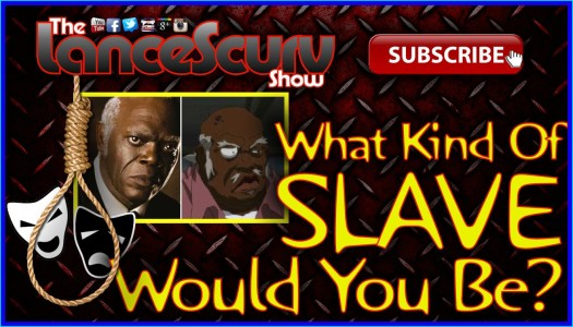 What Kind Of Slave Would You Be? - The LanceScurv Show
