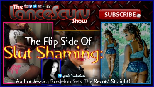 The Flip Side Of Slut Shaming! - Jessica Bordelon On The LanceScurv Show