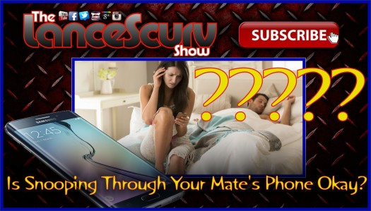 Is Secretly Going Through Your Mate's Phone Okay To Do? - The LanceScurv Show