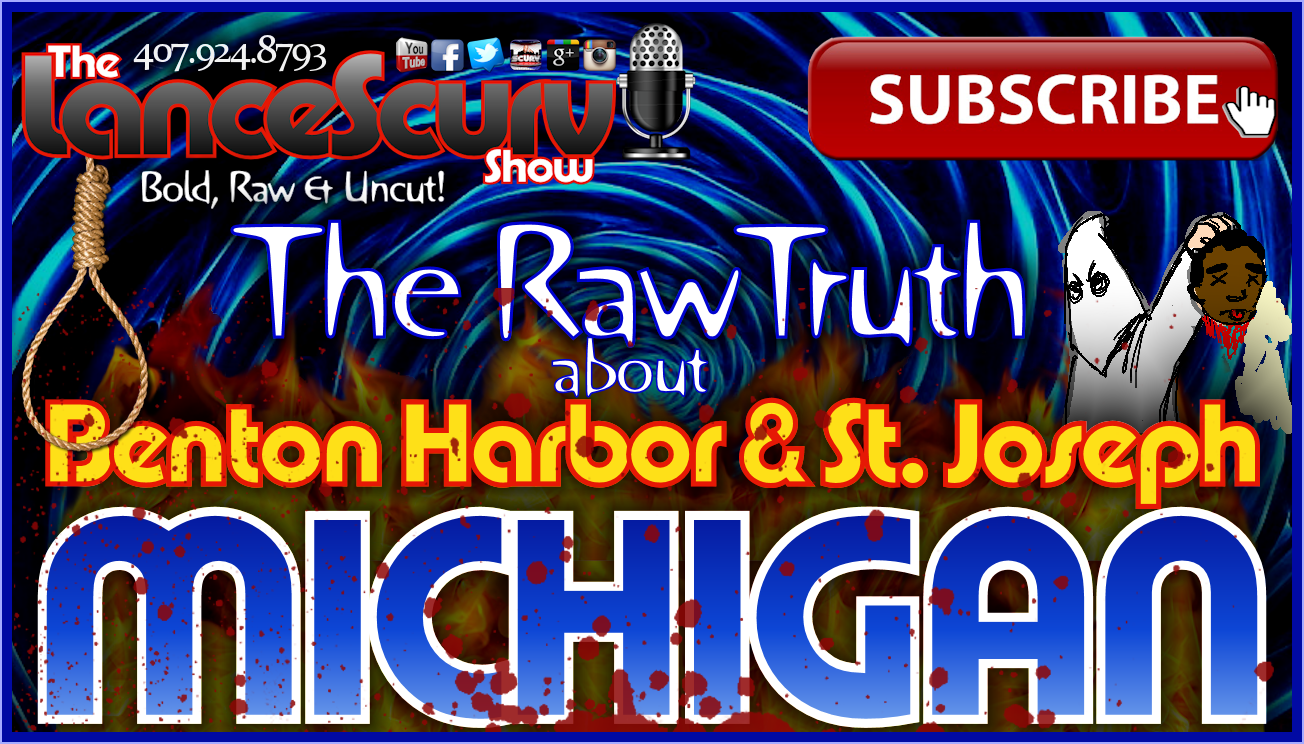 Benton Harbor & St. Joseph Michigan: The Raw Truth! - The LanceScurv Show
