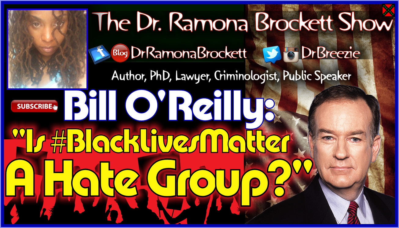 Bill O'Reilly: Is #BlackLivesMatter A Hate Group? - The Dr. Ramona Brockett Show