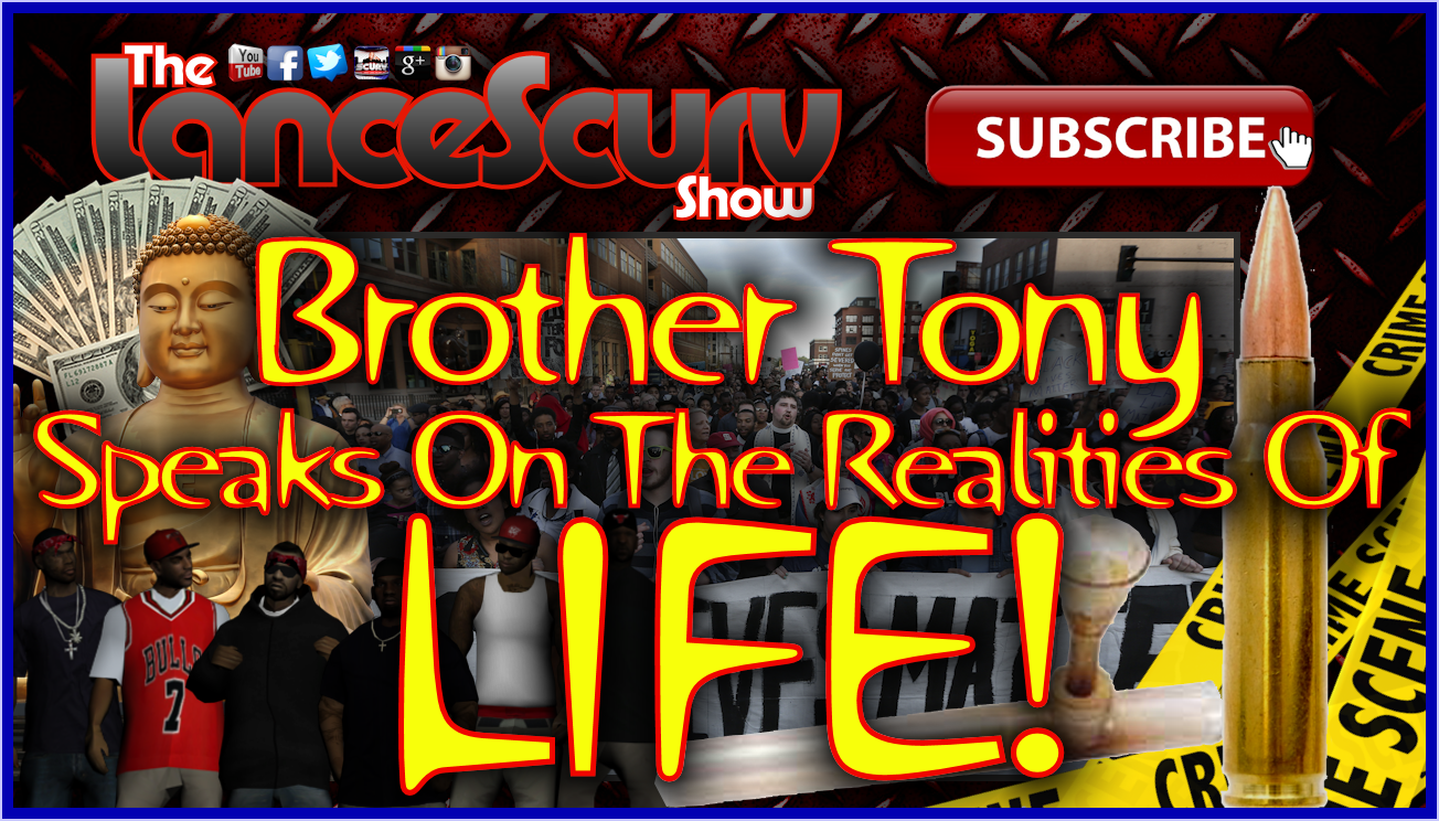 Brother Tony Speaks On The Realities Of Life! - The LanceScurv Show