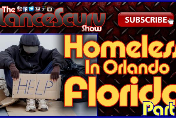 Homeless In Orlando Florida: The Darkside Of Dizneyworld! (Pt. 2) – The LanceScurv Show