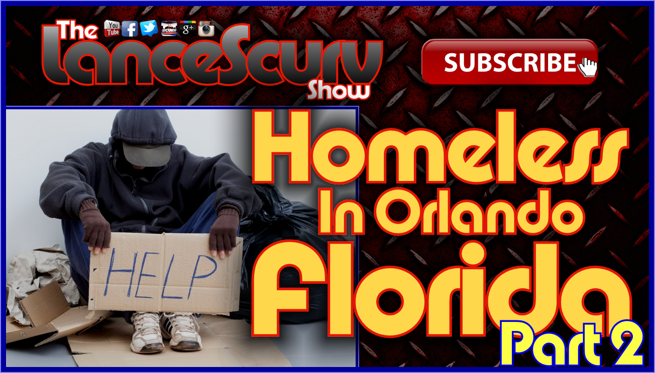 Homeless In Orlando Florida: The Darkside Of Dizneyworld! (Pt. 2) - The LanceScurv Show