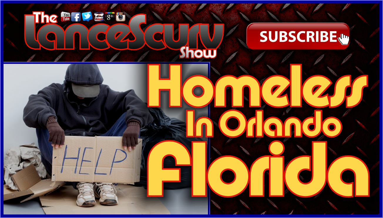 Homeless In Orlando Florida: The Darkside Of Dizneyworld! - The LanceScurv Show