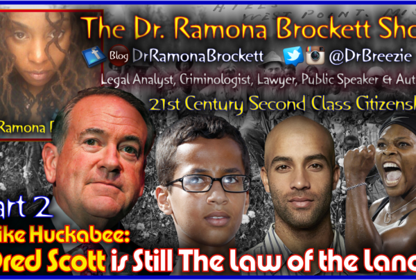 """Mike Huckabee: """"Dred Scott Is The Law Of The Land!"""" 21st Century Second Class Citizenship? (Part 2)"""