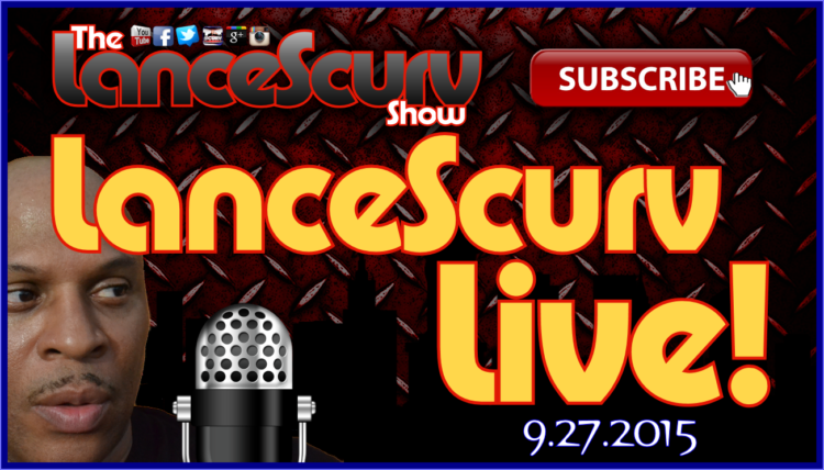 Late Nights With LanceScurv 9.27.2015 - The LanceScurv Show