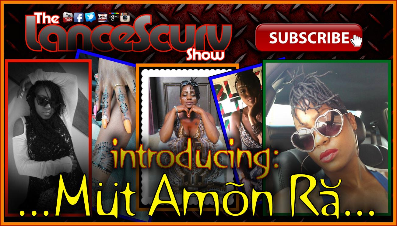 Introducing: Mut Amon Ra - The LanceScurv Show