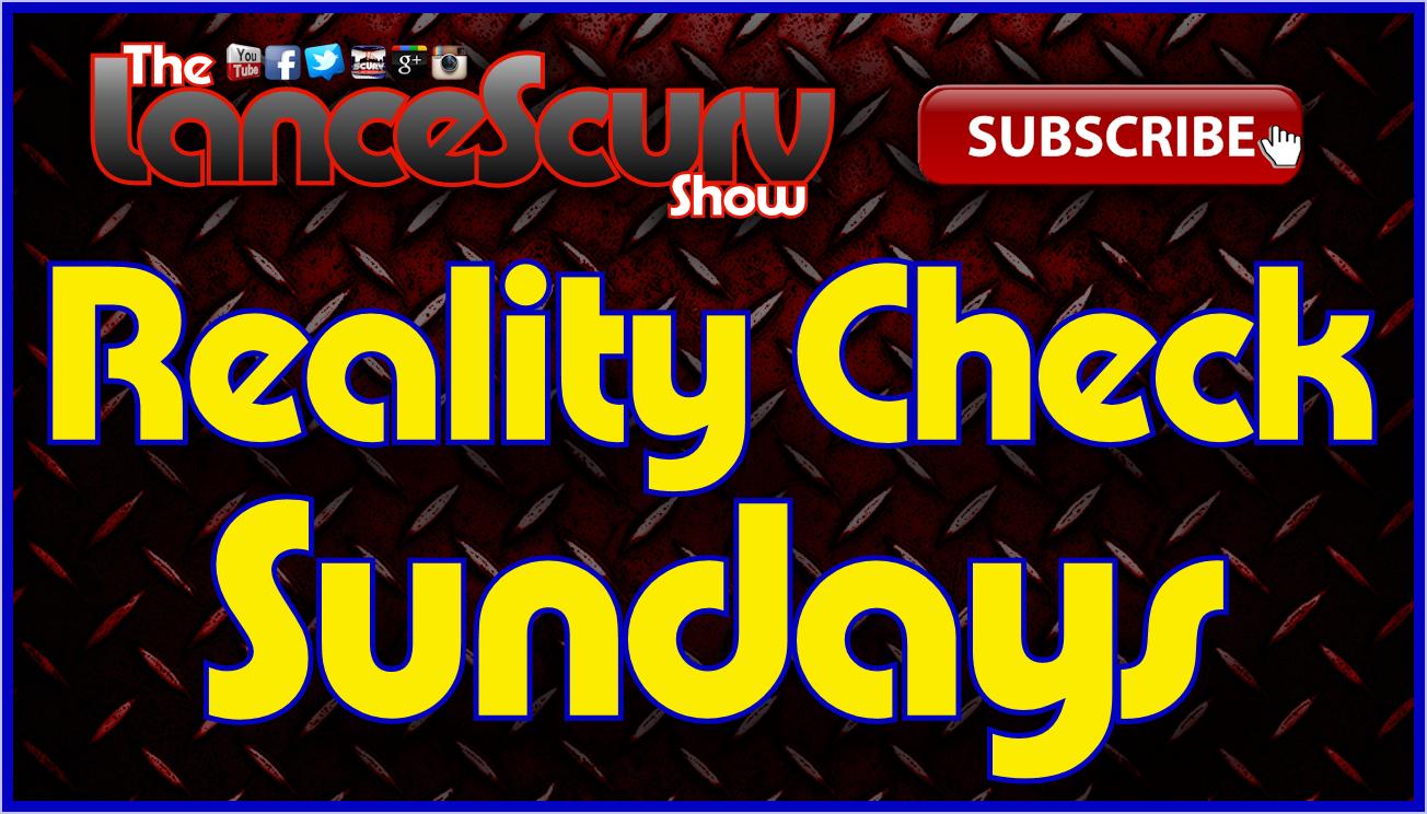 Reality Check Sundays (9-20-2015) - The LanceScurv TV Show