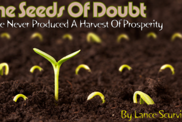The Seeds Of Doubt Have Never Produced A Harvest Of Prosperity!