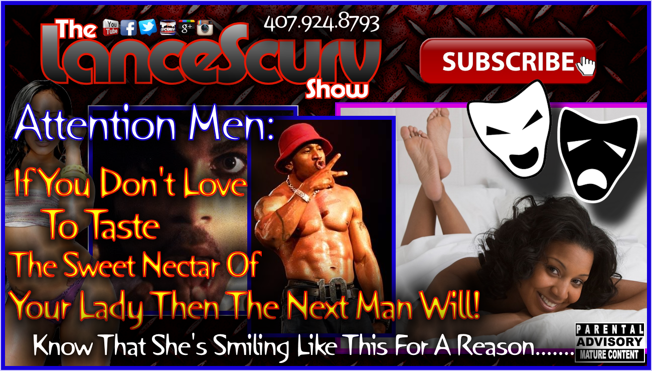 If You Don't Taste Her Nectar Then The Next Man Will! - The LanceScurv Show