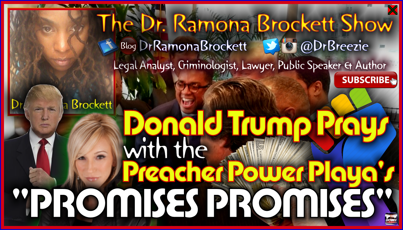 Donald Trump Prays With The Preacher Power Playa's: PROMISES PROMISES! - The Dr. Ramona Brockett Show