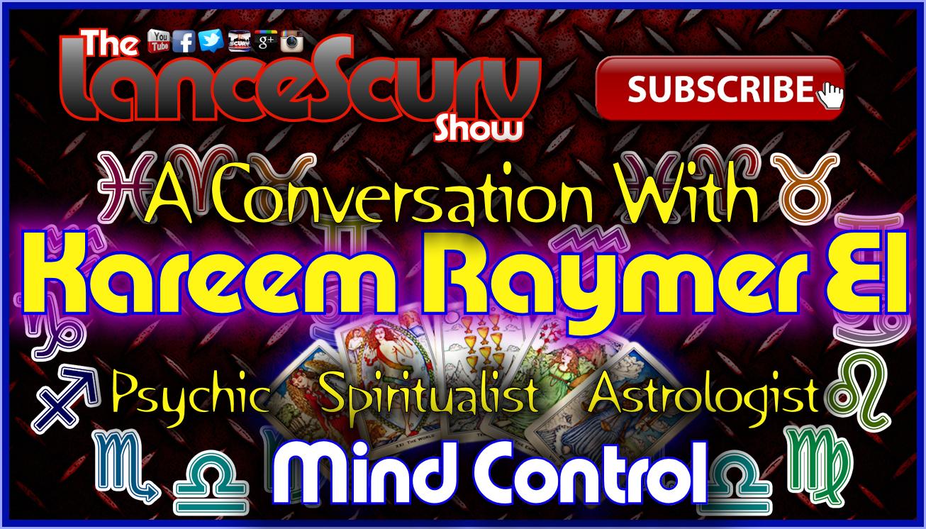 Spiritualist & Psychic Reader Kareem Raymer El SPEAKS! - The LanceScurv Show Live & Uncensored!