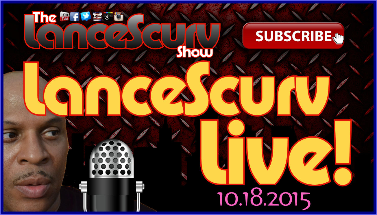 The LanceScurv Sunday Night Open Discussion Forum - (10.18.2015) - The LanceScurv Show