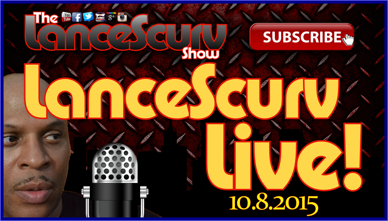 The LanceScurv Show Live & Uncensored! (10.8.2015)