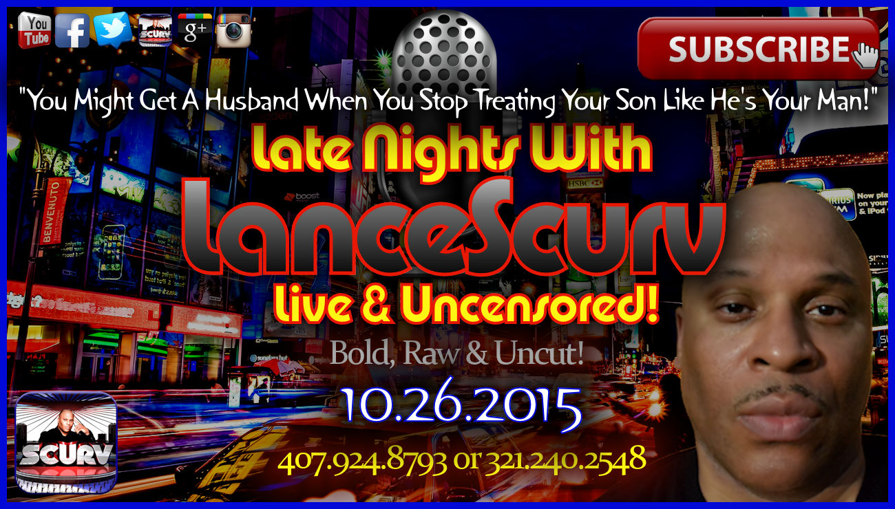 You Might Get A Husband When You Stop Treating Your Son Like He's Your Man! - The LanceScurv Show