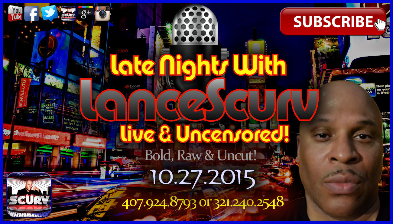 Late Nights with LanceScurv Live & Uncensored! (10.27.2015)