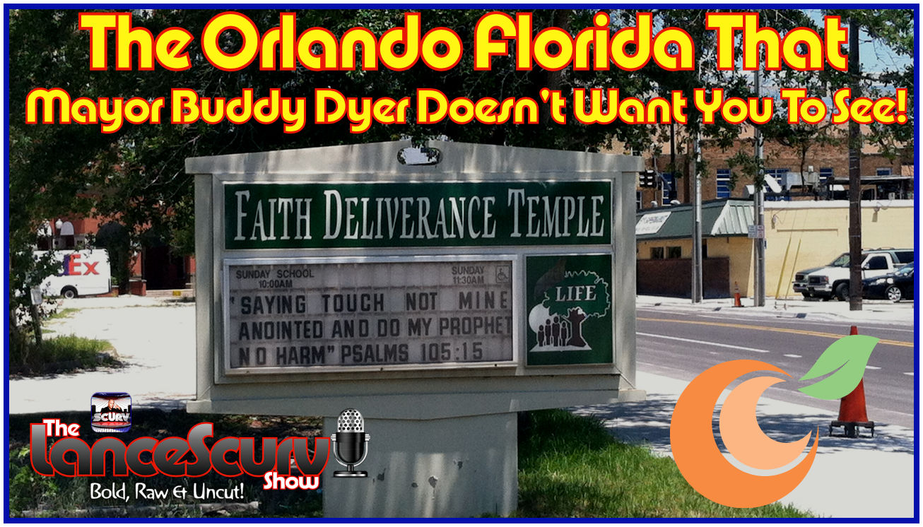 The Orlando Florida That Mayor Buddy Dyer Doesn't Want You To See! - The LanceScurv Show