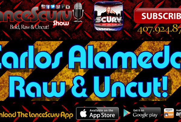 Carlos Alameda: Raw & Uncut! – The LanceScurv Show