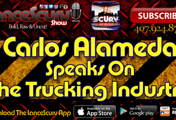 Carlos Alameda Speaks On The Trucking Industry – The LanceScurv Show