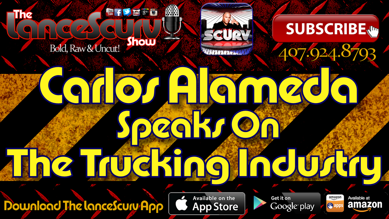Carlos Alameda Speaks On The Trucking Industry - The LanceScurv Show