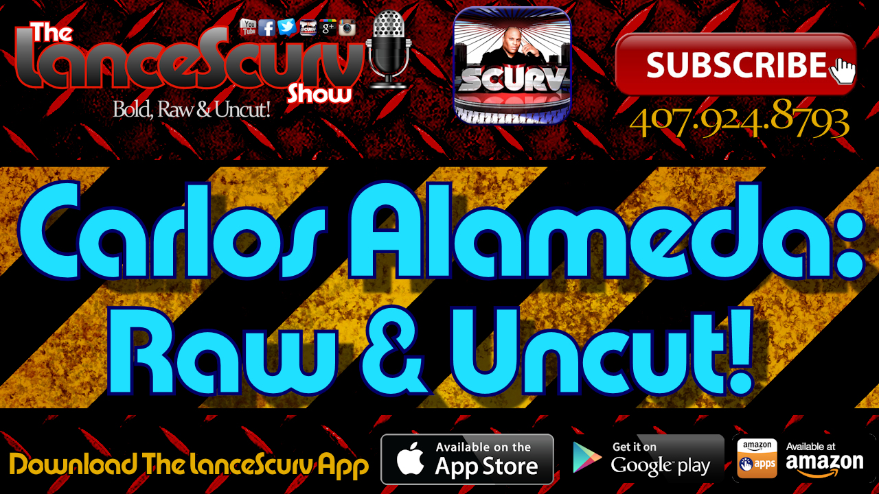 Carlos Alameda: Raw & Uncut! - The LanceScurv Show