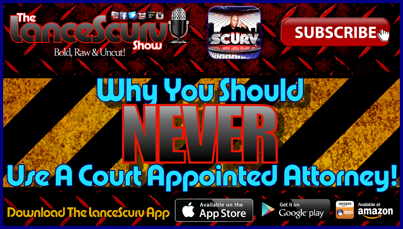 Why You Should Never Use A Court Appointed Attorney (Public Defender)! - The LanceScurv Show