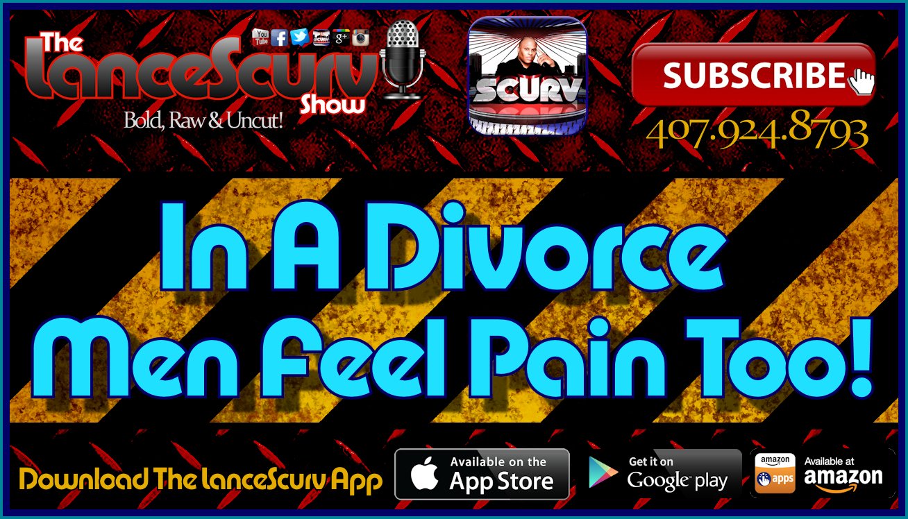 In A Divorce Men Feel Pain Too! - The LanceScurv Show