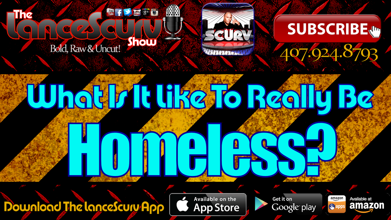 What Is It Like To Really Be Homeless? - The LanceScurv Show