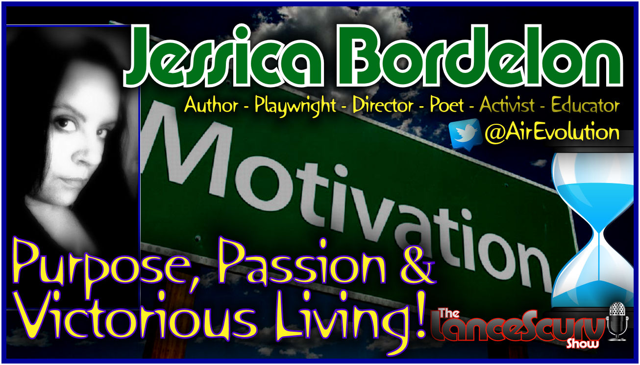 Purpose, Passion & Victorious Living: Jessica Bordelon Speaks! - The LanceScurv Show