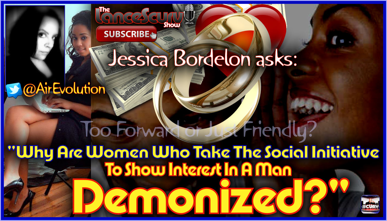 Why Are Some Women Who Take The Social Initiative To Show Interest In A Man DEMONIZED? - The LanceScurv Show