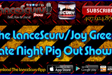 The LanceScurv/Joy Green Late Night Pig Out Show! – The LanceScurv Show