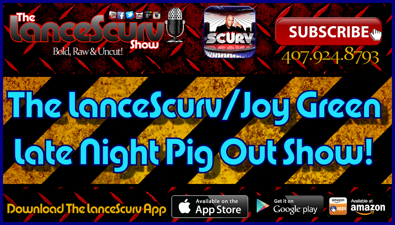 The LanceScurv/Joy Green Late Night Pig Out Show! - The LanceScurv Show