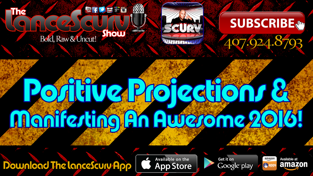 Positive Projections & Manifesting An Awesome 2016 - The LanceScurv Show