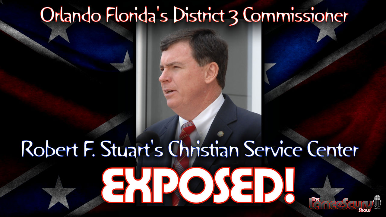 Orlando Florida's District 3 Commissioner Robert F. Stuart's Christian Service Center EXPOSED! - The LanceScurv Show