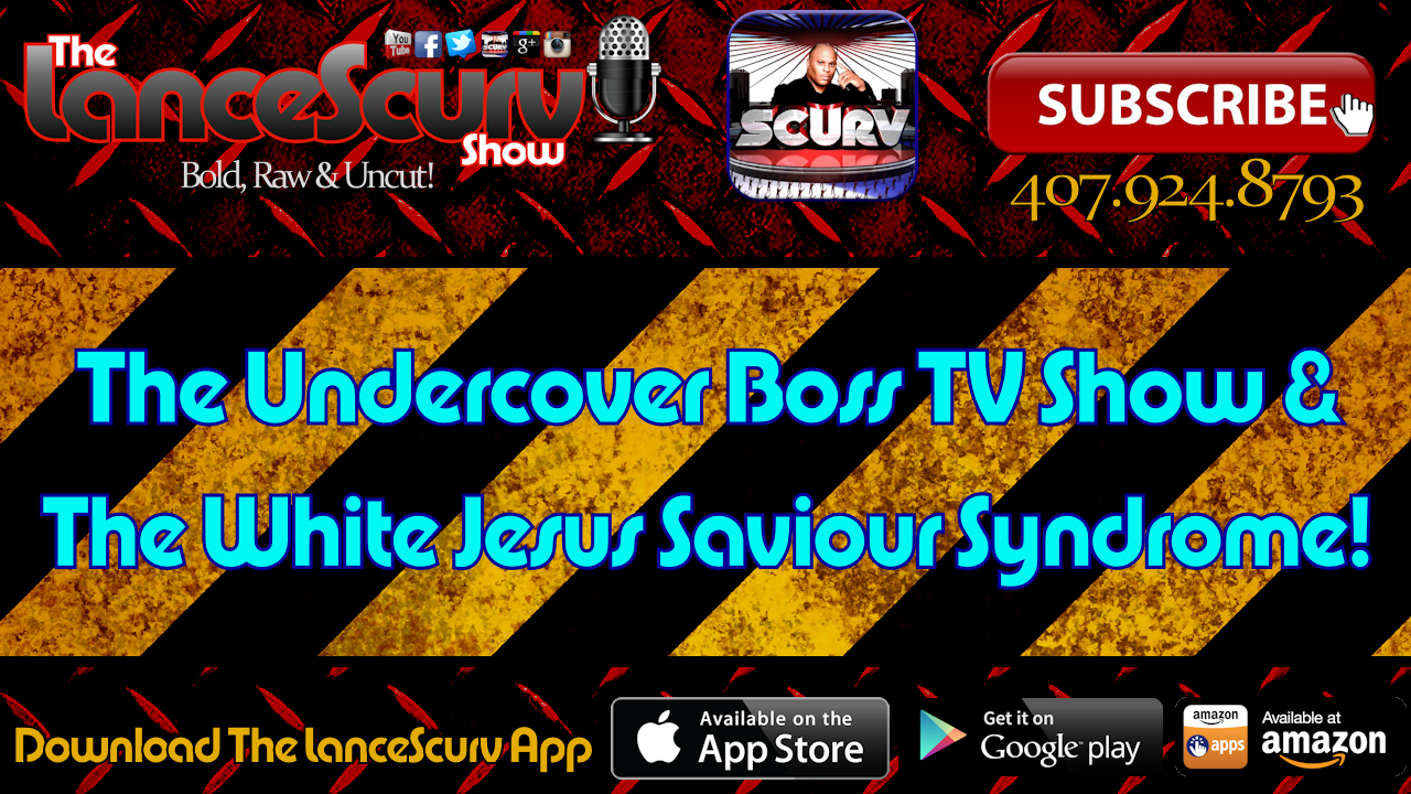 The Undercover Boss TV Show & The White Jesus Saviour Syndrome! - The LanceScurv Show