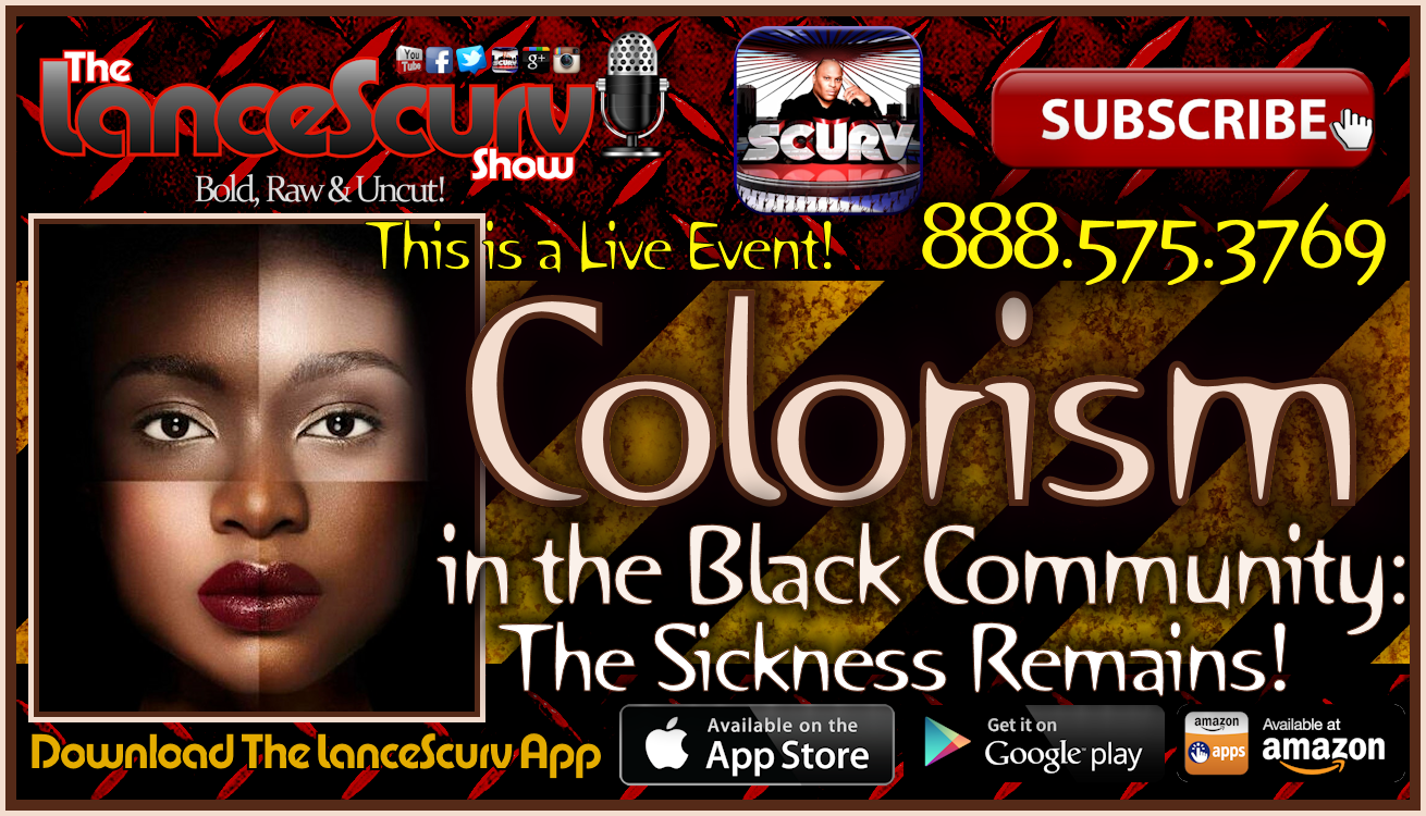 Colorism In The Black Community: The Sickness Remains! - The LanceScurv Show Live & Uncensored!
