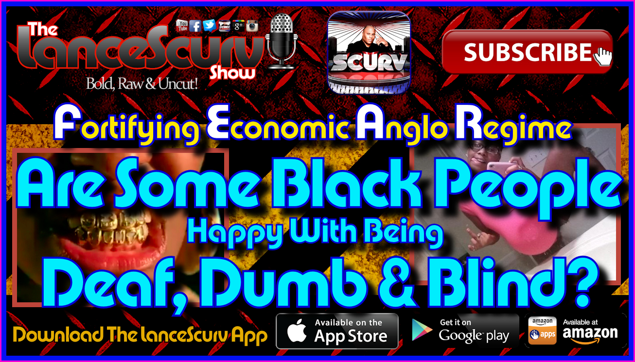 Are Some Black People Happy With Being Deaf, Dumb & Blind? - The LanceScurv Show