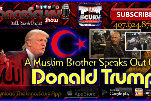 A Muslim Brother Speaks Out On Donald Trump! – The LanceScurv Show