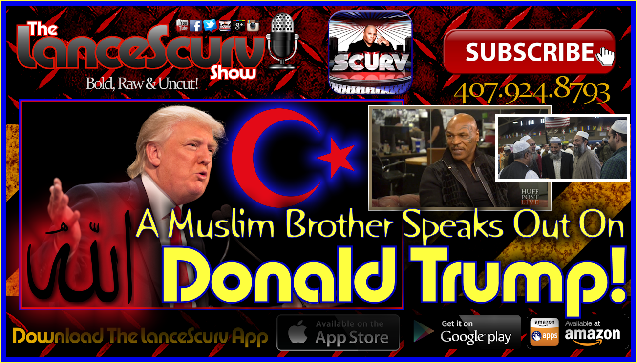 A Muslim Brother Speaks Out On Donald Trump! - The LanceScurv Show