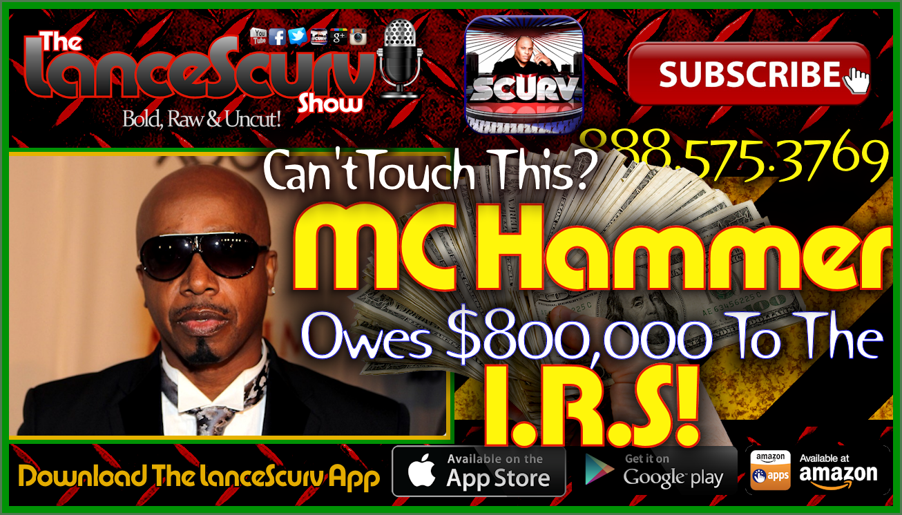 M.C. Hammer Owes $800,000 Dollars To The I.R.S! - The LanceScurv Show