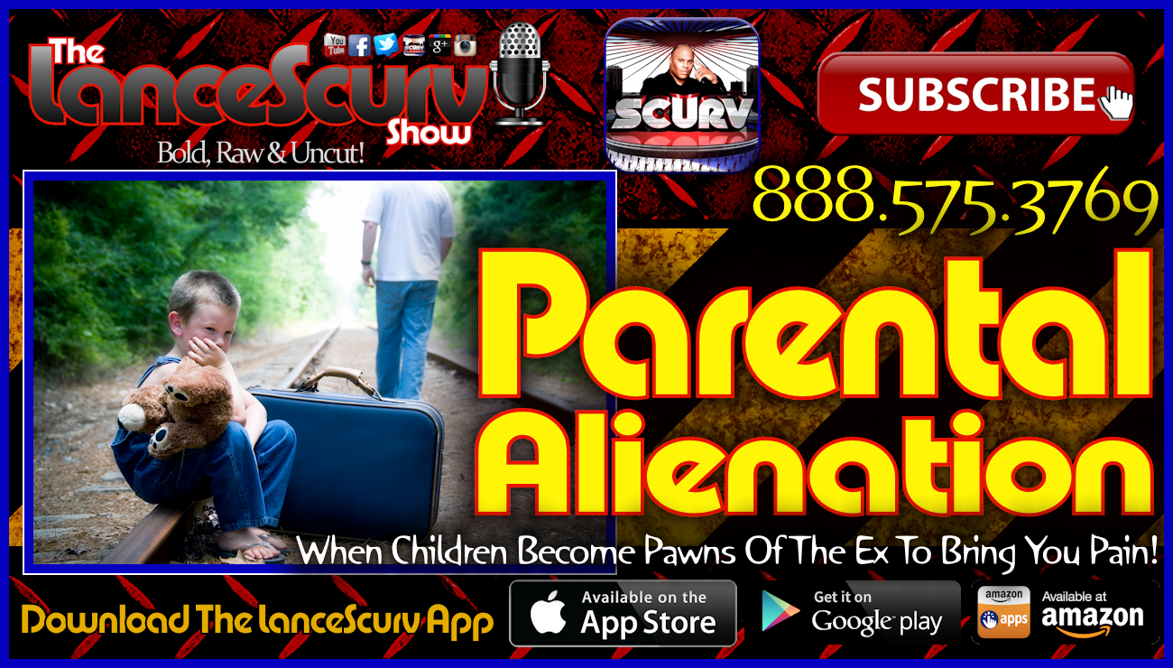 Parental Alienation: When Children Become Pawns Of The Ex To Bring You Pain! - The LanceScurv Show