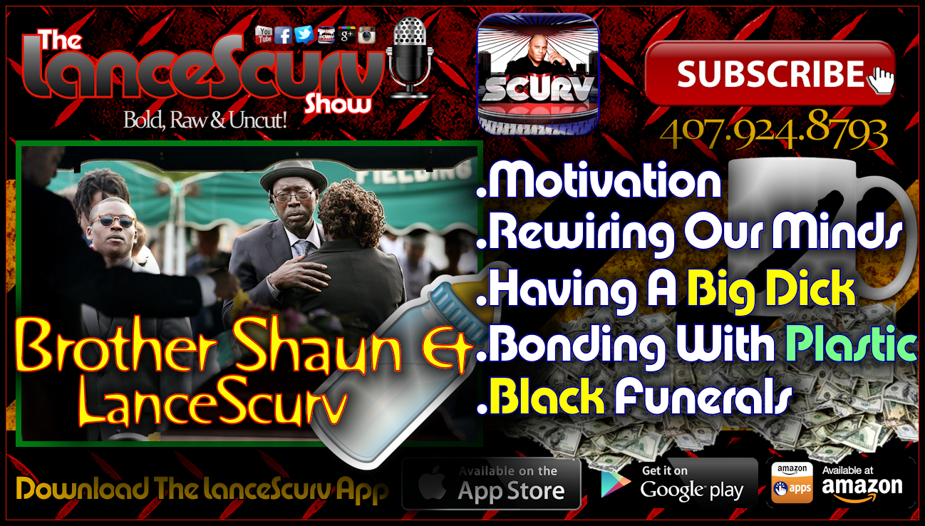Motivation, Rewiring Our Minds, Big Dicks & Black Funerals! - The LanceScurv Show